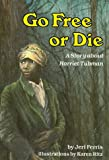 Go Free or Die: A Story about Harriet Tubman (Creative Minds Biography)