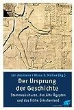 Der Ursprung der Geschichte - Archaische Kulturen, das Alte Ägypten und das frühe Griechenland. -