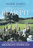 Mark James Into the Bear Pit: The Hard-hitting Inside Story of the Brookline Ryder Cup