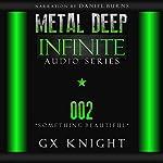 Something Beautiful: Metal Deep: Infinite, Book 2 | GX Knight