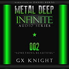Something Beautiful: Metal Deep: Infinite, Book 2 Audiobook by GX Knight Narrated by Daniel Burns