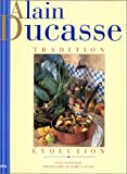 Alain Ducasse : Tradition - Evolution