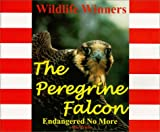 The Peregrine Falcon - Endangered No More (Wildlife Winners)