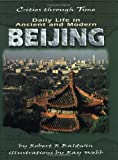 Daily Life in Ancient and Modern Beijing (Cities Through Time)