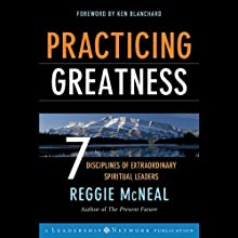 Practicing Greatness: 7 Disciplines of Extraordinary Spiritual Leaders (       UNABRIDGED) by Reggie McNeal, Ken Blanchard Narrated by Ax Norman