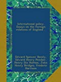 img - for International policy. Essays on the foreign relations of England .. book / textbook / text book