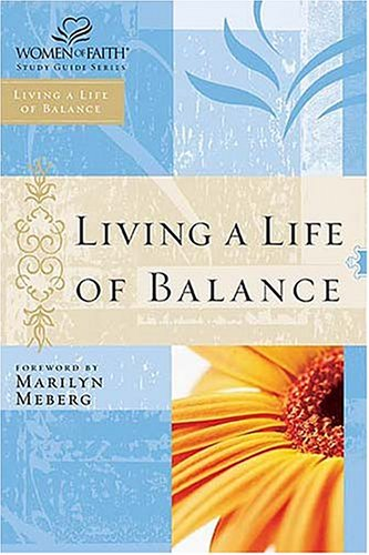 Living a Life of Balance: Women of Faith Study Guide Series, Women of Faith