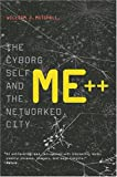 Me++: The Cyborg Self and the Networked City (0262633132) by Mitchell, William J.