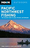 img - for Moon Pacific Northwest Fishing: The Complete Guide to Lakes, Streams, and Saltwater (Moon Outdoors) book / textbook / text book
