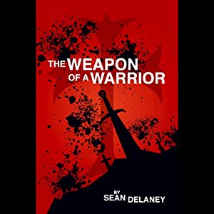 The Weapon of a Warrior | [Sean Delaney]