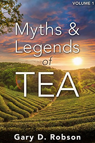 Myths & Legends of Tea, Volume 1 by Gary D. Robson