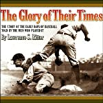 The Glory of Their Times: The Story of the Early Days of Baseball Told by the Men Who Played It | Lawrence S. Ritter