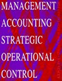 Management Accounting for Strategic and Operational Control, Third Edition