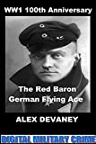 The Red Baron: WW1 German Flying Ace.(Manfred von Richthofen:80 Air Combat Victories).: True Action & Adventure Story. (Young Adult Heroes). (Digital Military Crime: WW1 Series. Book 5)