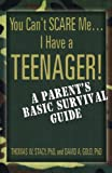 You Can't Scare Me...I Have a Teenager!: A Parent's Basic Survival Guide