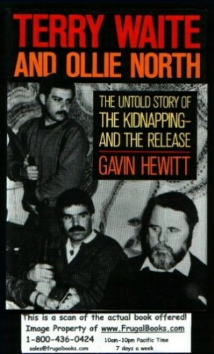 Terry Waite and Ollie North: The Untold Story of the Kidnapping and the Release, GAVIN HEWITT