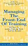 Managing the Front-End of Training: 101 Ways to Analyze Training Needs - and Get Results