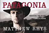 Patagonia: Crossing the Plain / Croesir Paith by Matthew Rhys (2010) Hardcover
