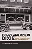 To Live and Dine in Dixie: The Evolution of Urban Food Culture in the Jim Crow South (Southern Foodways Alliance Studies in Culture, People, and Place Ser.)