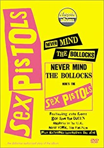 Sex Pistols - Classic Albums: Never Mind The Bollocks, Here's The Sex Pistols