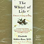 The Wheel of Life: A Memoir of Living and Dying | Elisabeth Kübler-Ross