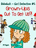 Rebekah - Girl Detective #5: Grown-Ups Out To Get Us?! (a fun short story mystery for children ages 9-12) (English Edition)