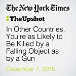 In Other Countries, You're as Likely to Be Killed by a Falling Object as by a Gun | Kevin Quealy,Margot Sanger Katz