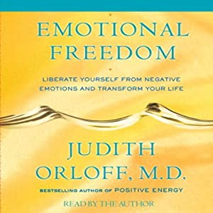 Emotional Freedom: Liberate Yourself From Negative Emotions and Transform Your Life | [Judith Orloff]