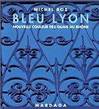 echange, troc Michel Roz - Bleu Lyon: Nouvelle couleur des quais du Rhône