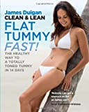 James Duigan Clean & Lean Flat Tummy Fast!: The healthy way to a totally toned tummy in 14 days
