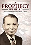 img - for A Prophecy Fulfilled: The Story of Clarence T.C. Ching book / textbook / text book