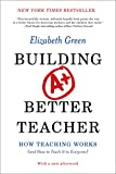 Elizabeth Green Building a Better Teacher - How Teaching Works (and How to Teach it to Everyone)