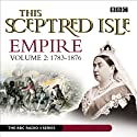 This Sceptred Isle: Empire, Volume 2: 1783 - 1876  by Christopher Lee Narrated by various