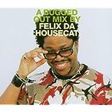 A Bugged Out Mix By Felix Da Housecat