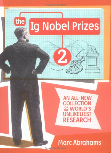 IG Nobel Prizes 2 : An All-New Collection of the Worlds Unlikeliest Research, Abrahams,Marc