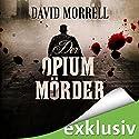 Der Opiummörder Hörbuch von David Morrell Gesprochen von: Erich Räuker
