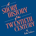 A Short History of the Twentieth Century (       UNABRIDGED) by John Lukacs Narrated by Gildart Jackson