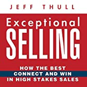 Exceptional Selling: How the Best Connect and Win in High Stakes Sales | [Jeff Thull]