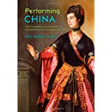 Performing China: Virtue, Commerce, and Orientalism in Eighteenth-Century England, 1660-1760