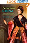 Performing China: Virtue, Commerce, a...