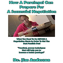 How a Paralegal Can Prepare for a Successful Negotiation: What You Need to Do Before a Negotiation Starts in Order to Get the Best Possible Outcome Audiobook by Jim Anderson Narrated by Dr. Jim Anderson