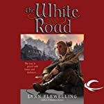 The White Road: Nightrunner, Book 5 (       UNABRIDGED) by Lynn Flewelling Narrated by Adam Danoff, Lynn Flewelling
