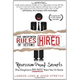 The Unspoken Rules of Getting Hired: 107 Job Hunting Secrets That Employers Do Not Want You To Know ~ Landon Long