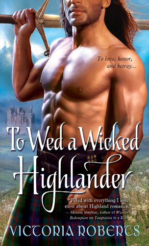 Victoria Roberts - To Wed a Wicked Highlander (Bad Boys of the Highlands Book 3)