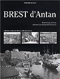 echange, troc Mathilde Jounot - Brest d'Antan : Brest et ses environs à travers la carte postale ancienne