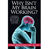 Why Isn't My Brain Working?: A Revolutionary Understanding of Brain Decline and Effective Strategies to Recover...