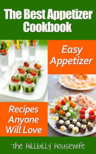 The Best Appetizer Cookbook: Easy Appetizer Recipes Anyone Will Love (Hillbilly Housewife Cookbooks Book 17) by Hillbilly Housewife