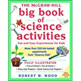The McGraw-Hill Big Book of Science Activities: Fun and Easy Experiments for Kids (Science for Kids Series)by Robert Wood