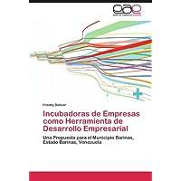 Incubadoras de Empresas como Herramienta de Desarrollo Empresarial: Una Propuesta para el Municipio Barinas, Estado...