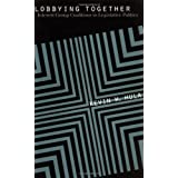 Lobbying Together: Interest Group Coalitions in Legislative Politics (American Government and Public Policy) ~ Kevin W. Hula